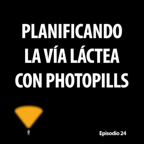 Episodio 24. Planificando la Vía Láctea con Photopills