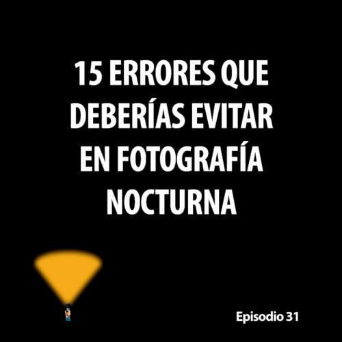Episodio 31. 15 errores que deberías evitar en fotografía nocturna